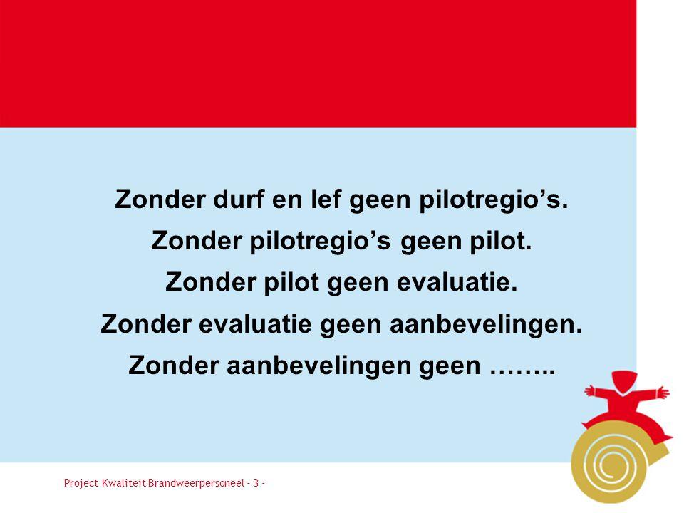 Project Kwaliteit Brandweerpersoneel Pagina 3 Zonder durf en lef geen pilotregio's.