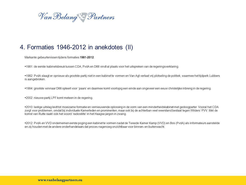 4. Formaties 1946-2012 in anekdotes (II) Markante gebeurtenissen tijdens formaties 1981-2012: • 1981: de eerste kabinetsbreuk tussen CDA, PvdA en D66