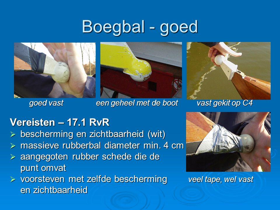 Boegbal - goed goed vast een geheel met de boot vast gekit op C4 goed vast een geheel met de boot vast gekit op C4 Vereisten – 17.1 RvR  bescherming en zichtbaarheid (wit)  massieve rubberbal diameter min.