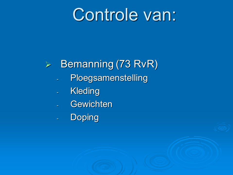 Controle van:  Bemanning (73 RvR) - Ploegsamenstelling - Kleding - Gewichten - Doping
