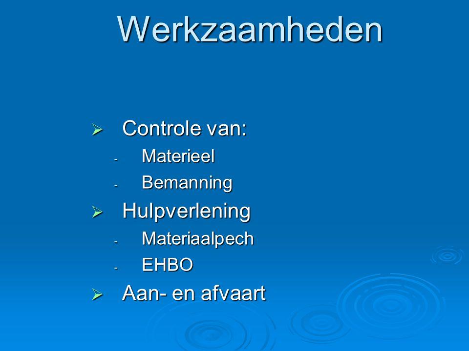 Werkzaamheden  Controle van: - Materieel - Bemanning  Hulpverlening - Materiaalpech - EHBO  Aan- en afvaart