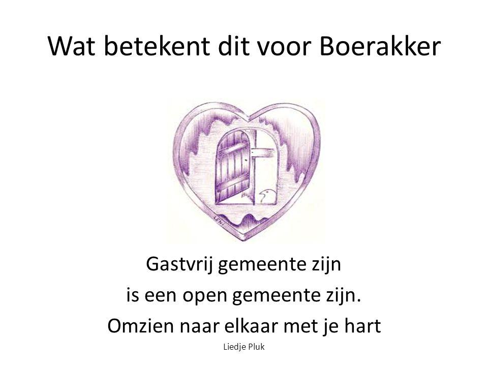 Wat betekent dit voor Boerakker Gastvrij gemeente zijn is een open gemeente zijn.