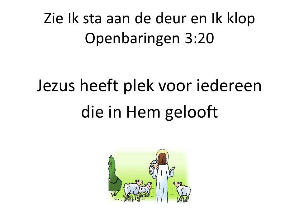 Zie Ik sta aan de deur en Ik klop Openbaringen 3:20 Jezus heeft plek voor iedereen die in Hem gelooft