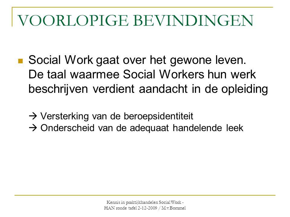 Kennis in praktijkhandelen Social Work - HAN ronde tafel 2-12-2009 / M.v.Bommel VOORLOPIGE BEVINDINGEN  Social Work gaat over het gewone leven. De ta