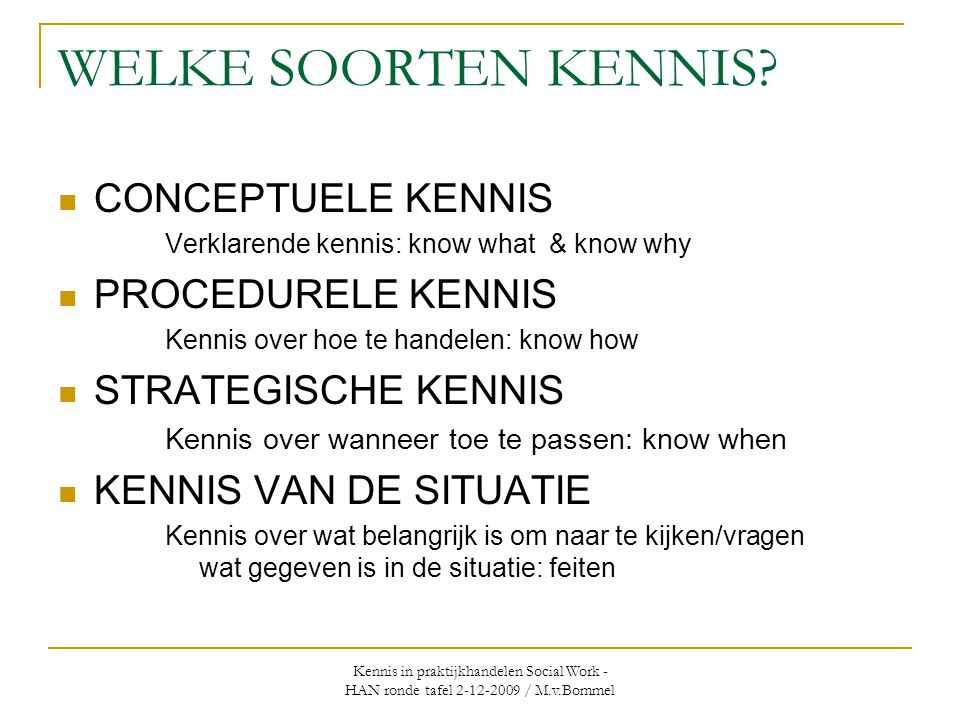 Kennis in praktijkhandelen Social Work - HAN ronde tafel 2-12-2009 / M.v.Bommel WELKE SOORTEN KENNIS?  CONCEPTUELE KENNIS Verklarende kennis: know wh