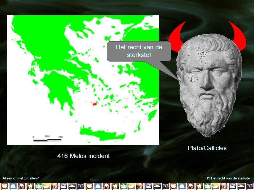 Alleen of met z'n allen?H1 Het recht van de sterkste Plato/Callicles Het recht van de sterkste! 416 Melos incident