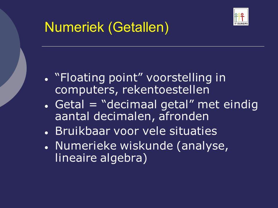 """Numeriek (Getallen)  """"Floating point"""" voorstelling in computers, rekentoestellen  Getal = """"decimaal getal"""" met eindig aantal decimalen, afronden  B"""