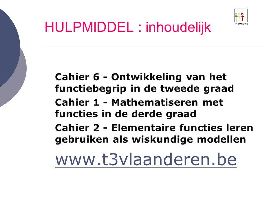 HULPMIDDEL : inhoudelijk  Cahier 6 - Ontwikkeling van het functiebegrip in de tweede graad  Cahier 1 - Mathematiseren met functies in de derde graad