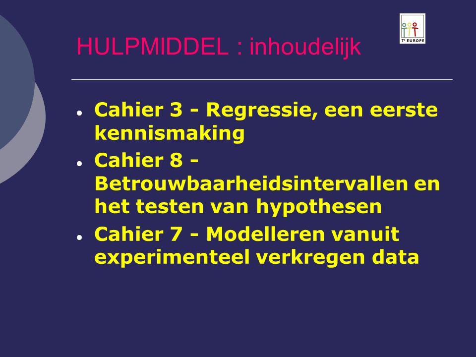  Cahier 3 - Regressie, een eerste kennismaking  Cahier 8 - Betrouwbaarheidsintervallen en het testen van hypothesen  Cahier 7 - Modelleren vanuit e