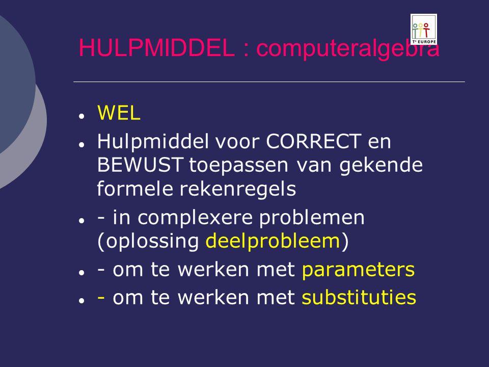 HULPMIDDEL : computeralgebra  WEL  Hulpmiddel voor CORRECT en BEWUST toepassen van gekende formele rekenregels  - in complexere problemen (oplossin