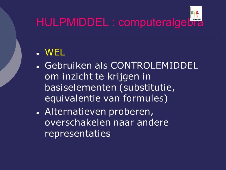 HULPMIDDEL : computeralgebra  WEL  Gebruiken als CONTROLEMIDDEL om inzicht te krijgen in basiselementen (substitutie, equivalentie van formules)  A