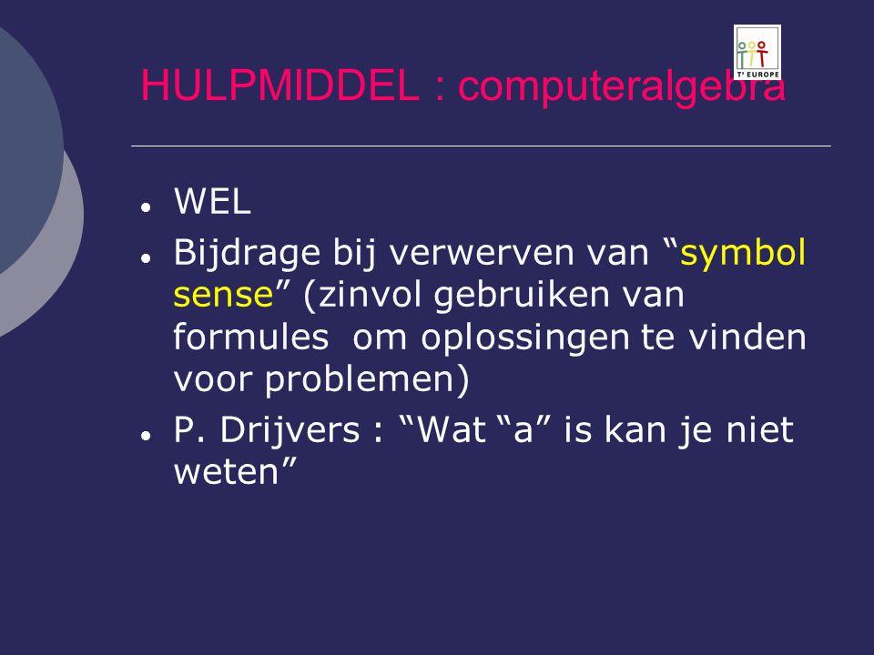 """HULPMIDDEL : computeralgebra  WEL  Bijdrage bij verwerven van """"symbol sense"""" (zinvol gebruiken van formules om oplossingen te vinden voor problemen)"""