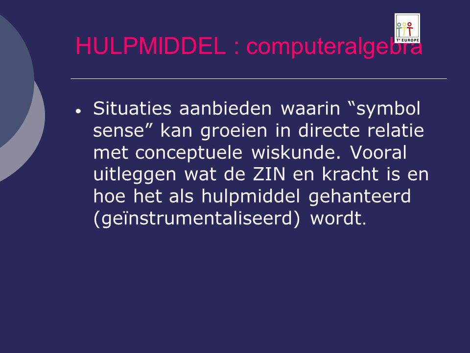 """HULPMIDDEL : computeralgebra  Situaties aanbieden waarin """"symbol sense"""" kan groeien in directe relatie met conceptuele wiskunde. Vooral uitleggen wat"""