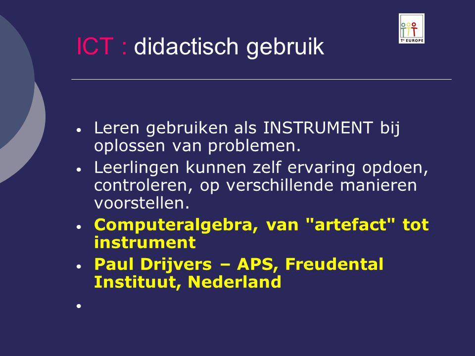 ICT : didactisch gebruik  Leren gebruiken als INSTRUMENT bij oplossen van problemen.  Leerlingen kunnen zelf ervaring opdoen, controleren, op versch