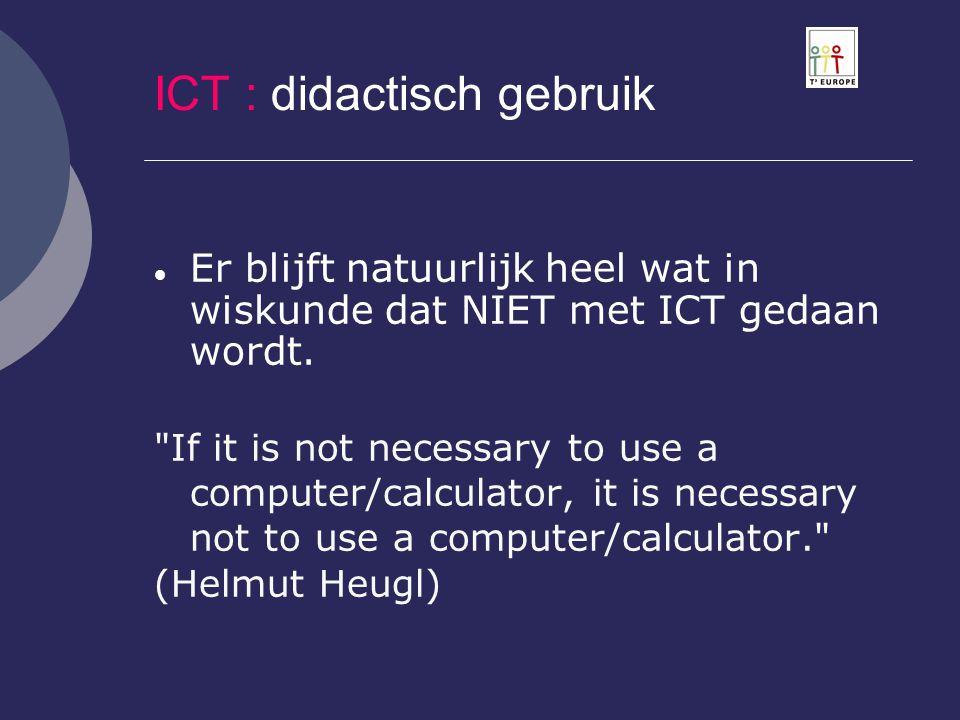 ICT : didactisch gebruik  Er blijft natuurlijk heel wat in wiskunde dat NIET met ICT gedaan wordt.