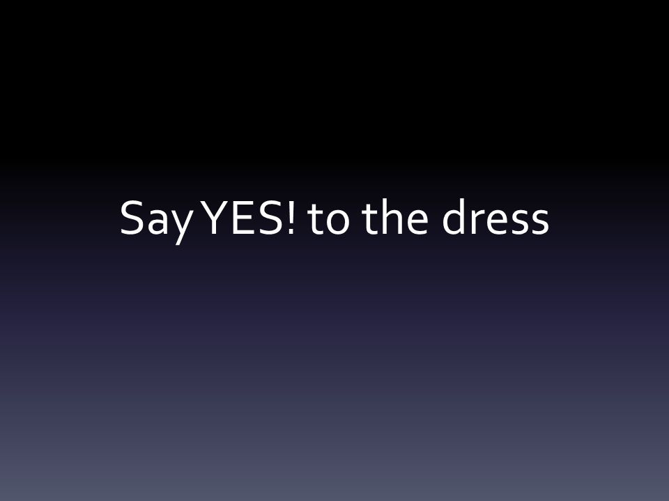 Say YES! to the dress