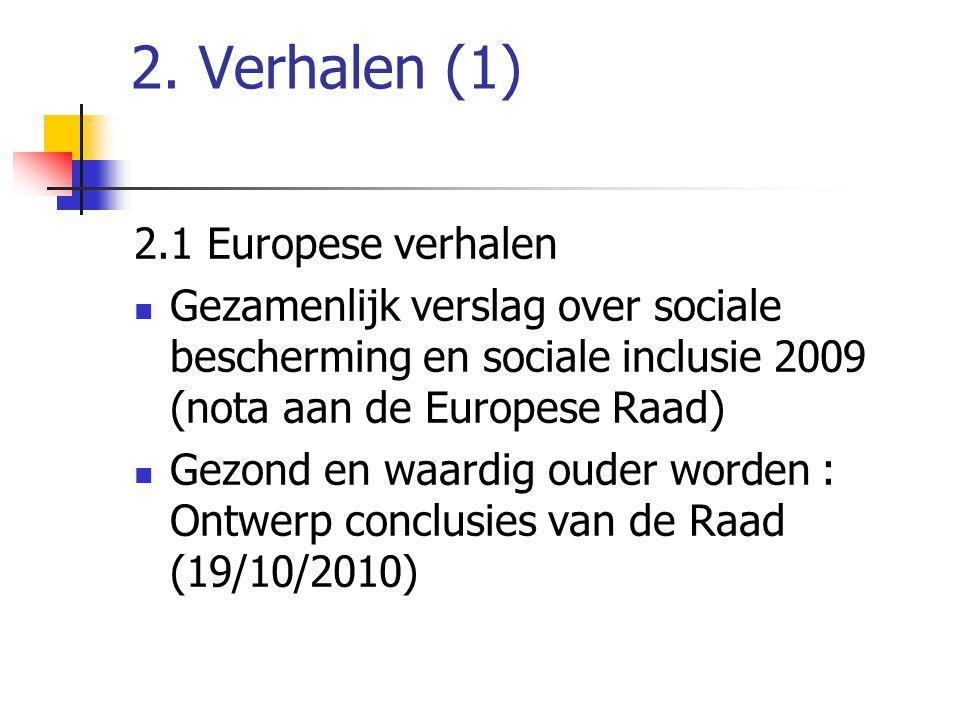 2. Verhalen (1) 2.1 Europese verhalen  Gezamenlijk verslag over sociale bescherming en sociale inclusie 2009 (nota aan de Europese Raad)  Gezond en