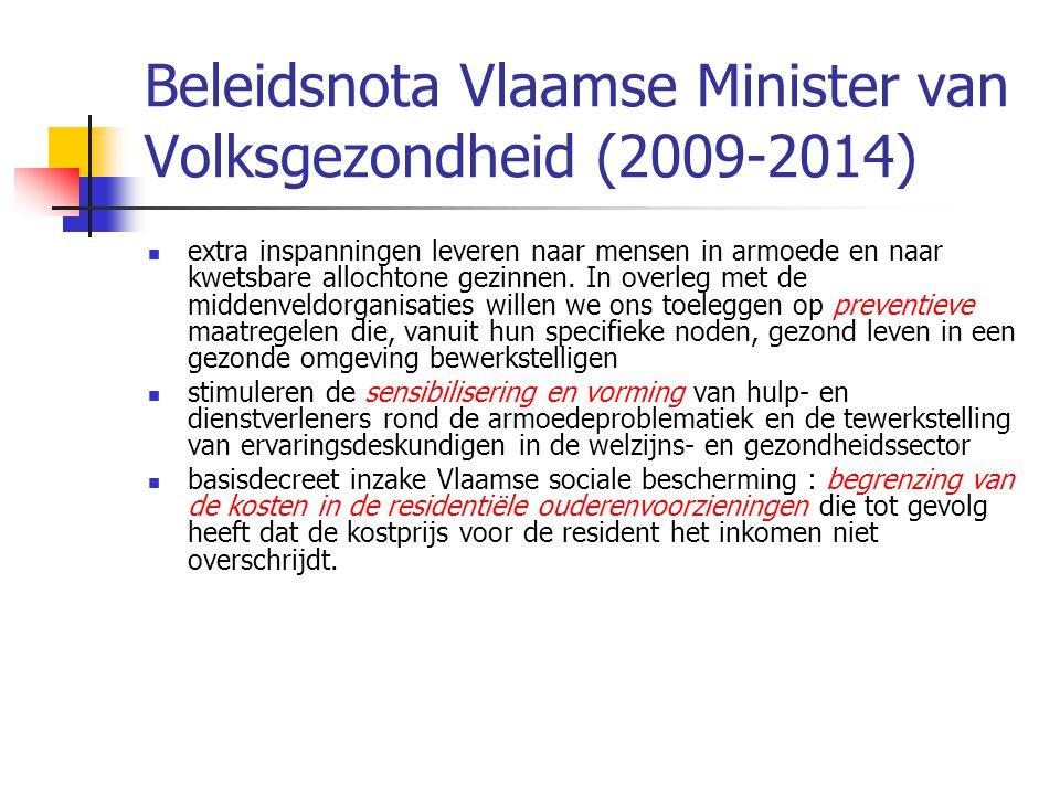 Beleidsnota Vlaamse Minister van Volksgezondheid (2009-2014)  extra inspanningen leveren naar mensen in armoede en naar kwetsbare allochtone gezinnen.