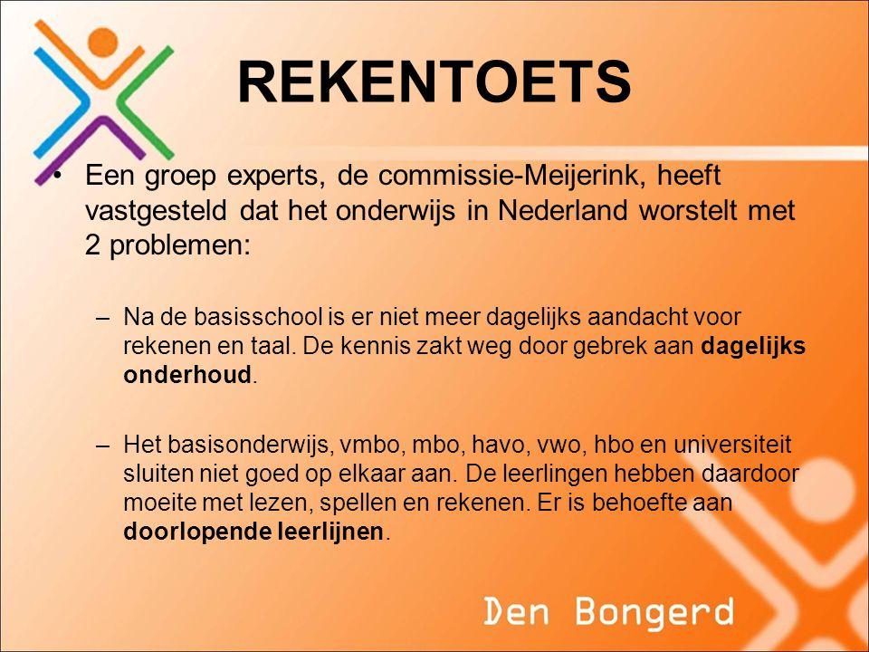 REKENTOETS •Een groep experts, de commissie-Meijerink, heeft vastgesteld dat het onderwijs in Nederland worstelt met 2 problemen: –Na de basisschool is er niet meer dagelijks aandacht voor rekenen en taal.