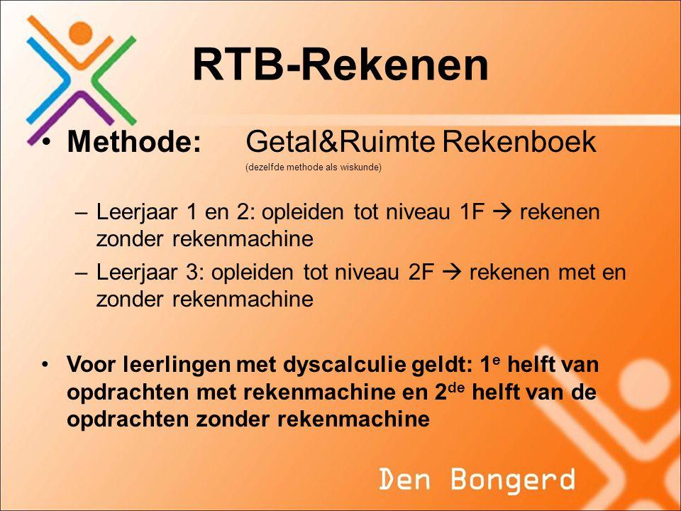 RTB-Rekenen •Methode: Getal&Ruimte Rekenboek (dezelfde methode als wiskunde) –Leerjaar 1 en 2: opleiden tot niveau 1F  rekenen zonder rekenmachine –L