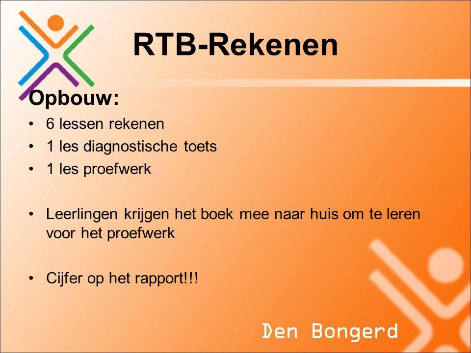 RTB-Rekenen Opbouw: •6 lessen rekenen •1 les diagnostische toets •1 les proefwerk •Leerlingen krijgen het boek mee naar huis om te leren voor het proefwerk •Cijfer op het rapport!!!