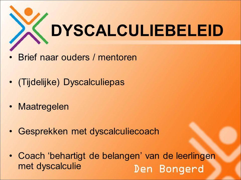 DYSCALCULIEBELEID •Brief naar ouders / mentoren •(Tijdelijke) Dyscalculiepas •Maatregelen •Gesprekken met dyscalculiecoach •Coach 'behartigt de belangen' van de leerlingen met dyscalculie