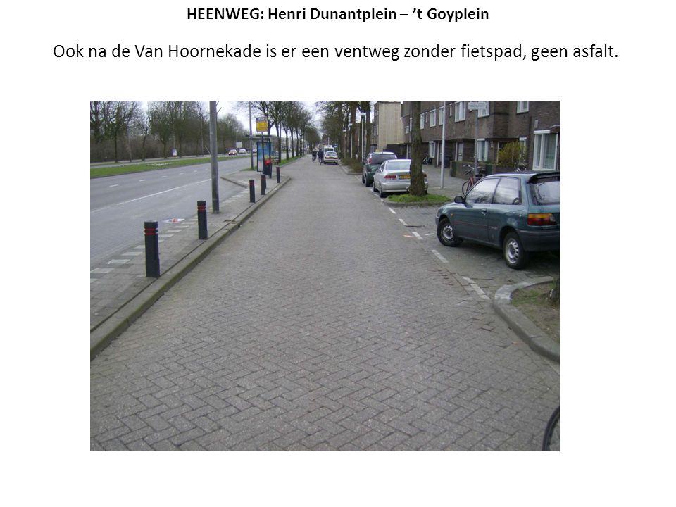 Ook na de Van Hoornekade is er een ventweg zonder fietspad, geen asfalt. HEENWEG: Henri Dunantplein – 't Goyplein