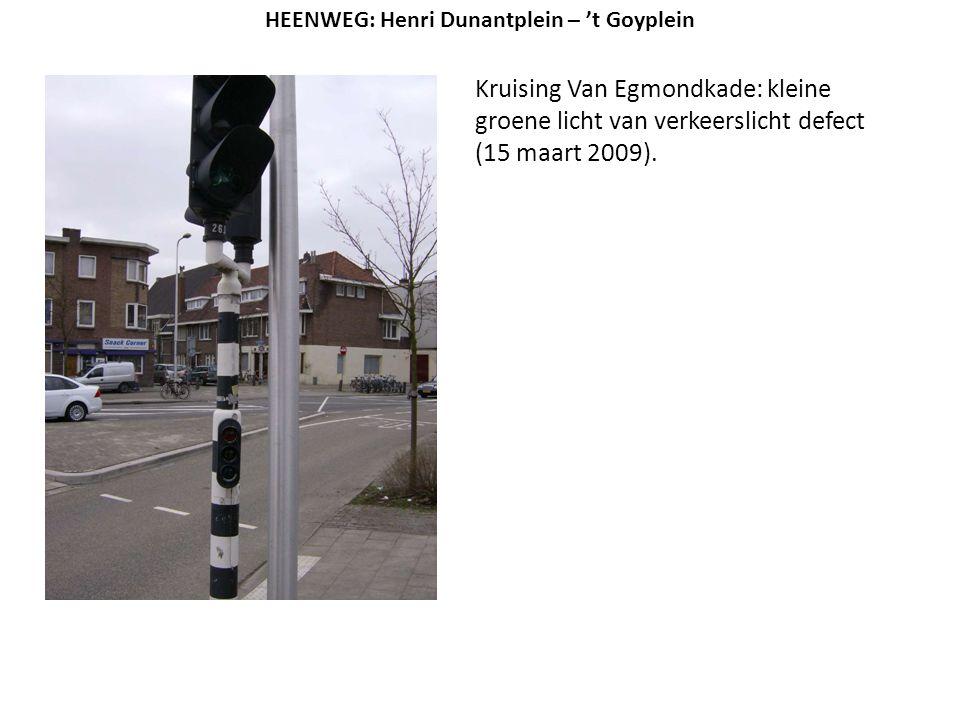 Kruising Van Egmondkade: kleine groene licht van verkeerslicht defect (15 maart 2009). HEENWEG: Henri Dunantplein – 't Goyplein