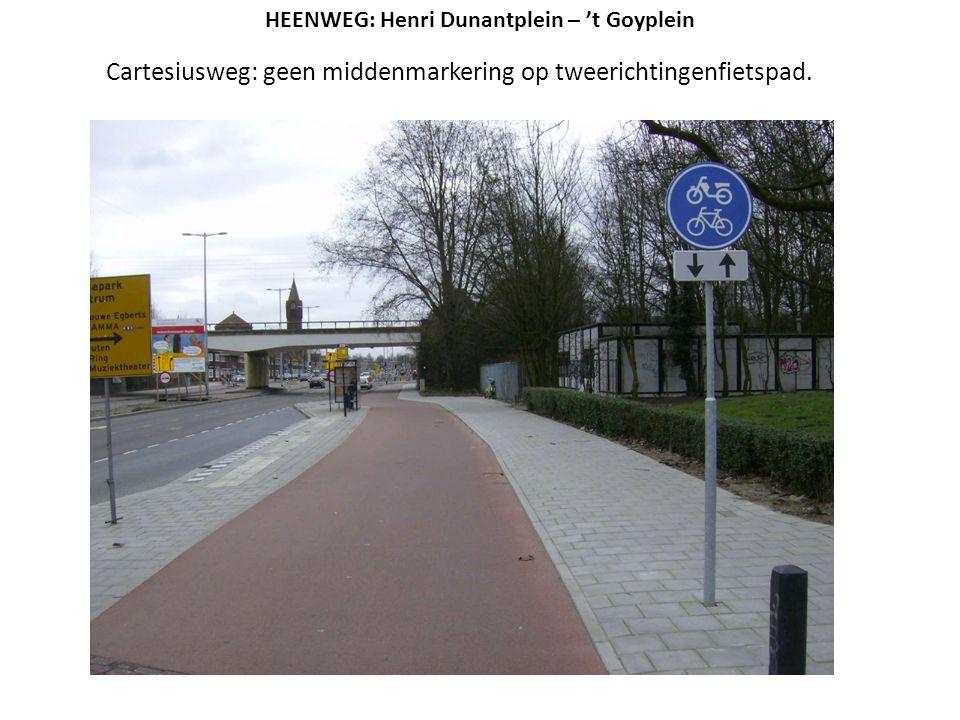 Cartesiusweg: geen middenmarkering op tweerichtingenfietspad. HEENWEG: Henri Dunantplein – 't Goyplein