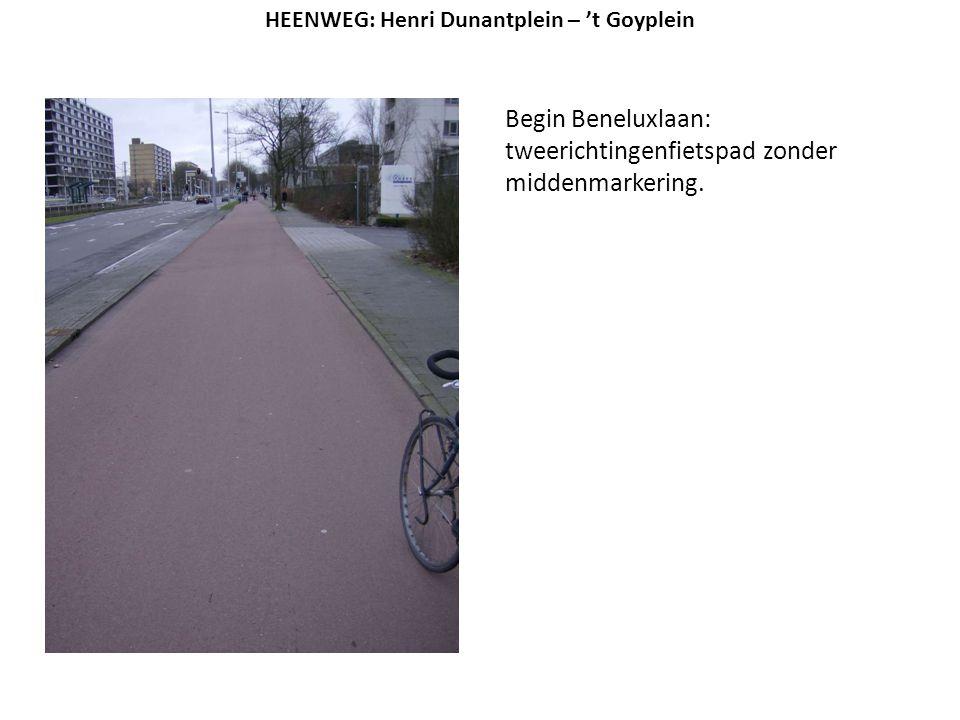 Begin Beneluxlaan: tweerichtingenfietspad zonder middenmarkering. HEENWEG: Henri Dunantplein – 't Goyplein