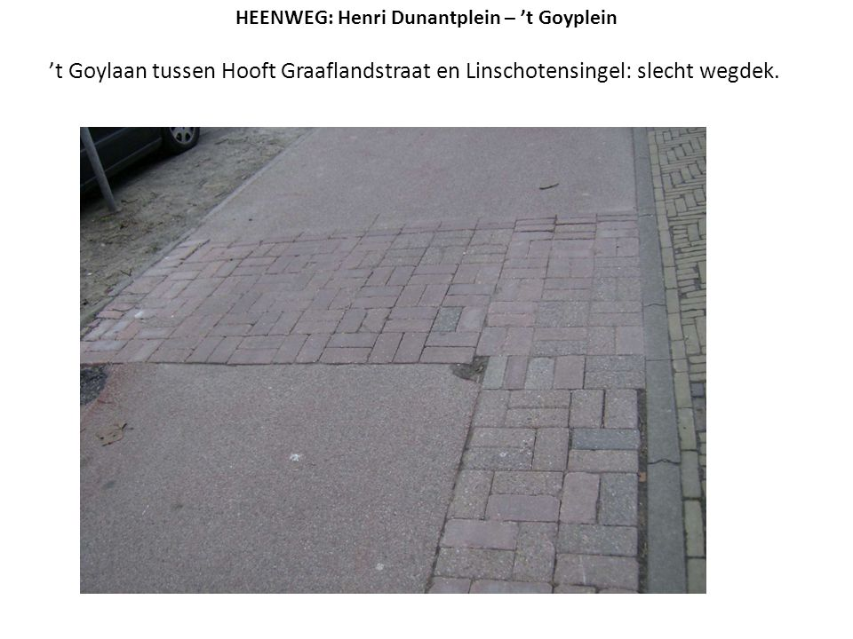 't Goylaan tussen Hooft Graaflandstraat en Linschotensingel: slecht wegdek. HEENWEG: Henri Dunantplein – 't Goyplein