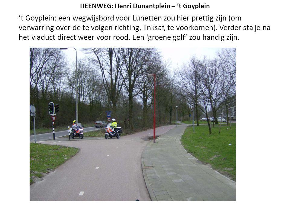 't Goyplein: een wegwijsbord voor Lunetten zou hier prettig zijn (om verwarring over de te volgen richting, linksaf, te voorkomen). Verder sta je na h