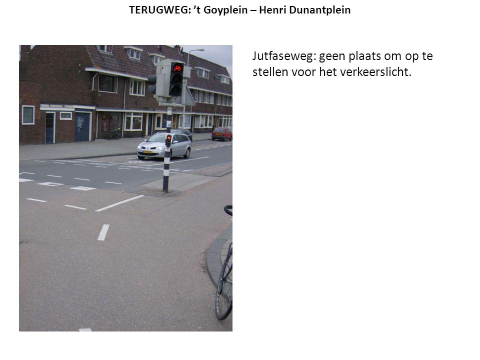 Jutfaseweg: geen plaats om op te stellen voor het verkeerslicht. TERUGWEG: 't Goyplein – Henri Dunantplein