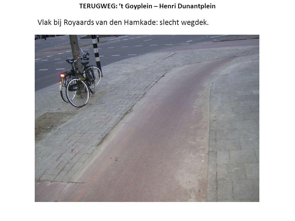 Vlak bij Royaards van den Hamkade: slecht wegdek. TERUGWEG: 't Goyplein – Henri Dunantplein