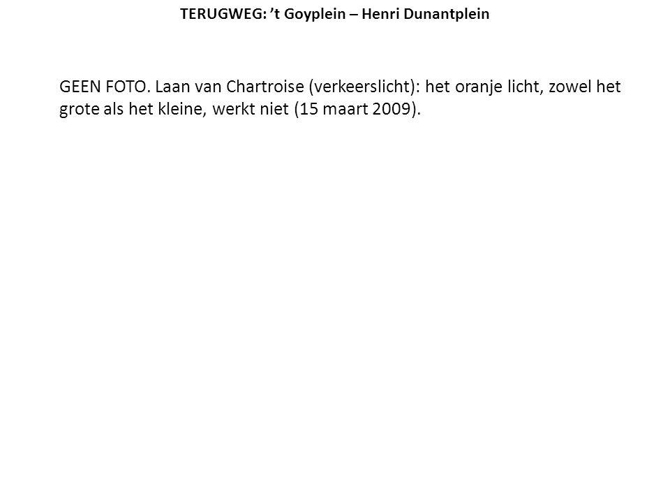 GEEN FOTO. Laan van Chartroise (verkeerslicht): het oranje licht, zowel het grote als het kleine, werkt niet (15 maart 2009). TERUGWEG: 't Goyplein –