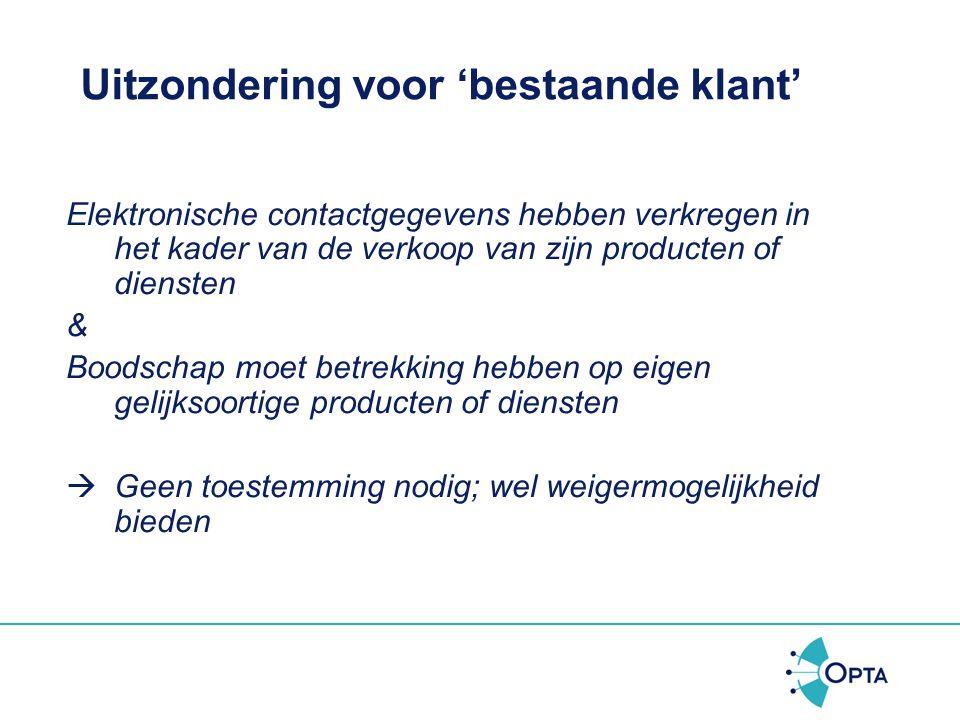 Spamverbod Toestemming Toestemming van bedrijven geldt op e-mailadres/nummer*  Toestemming van directeur om alle xxxx@bedrijf.nl adressen te benadere