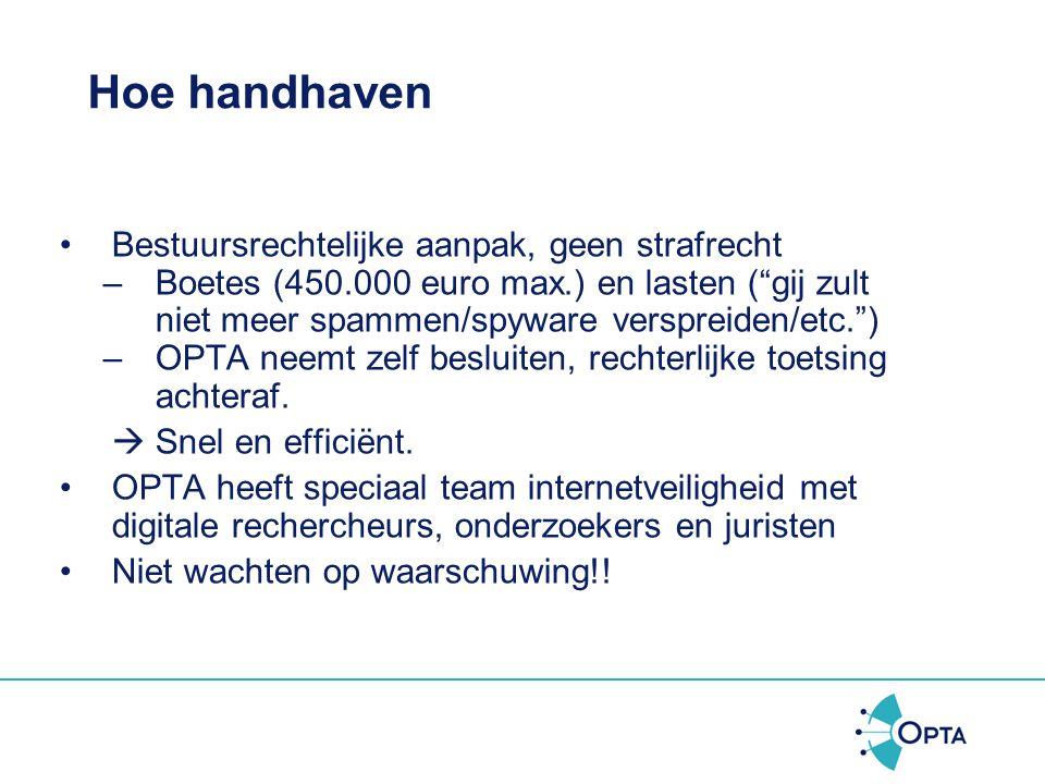 Handhaving •Bevorderen spontane naleving (voorlichting/communicatie) •Handhaving spamverbod aan rechtspersonen op dezelfde wijze als (huidige) handhav