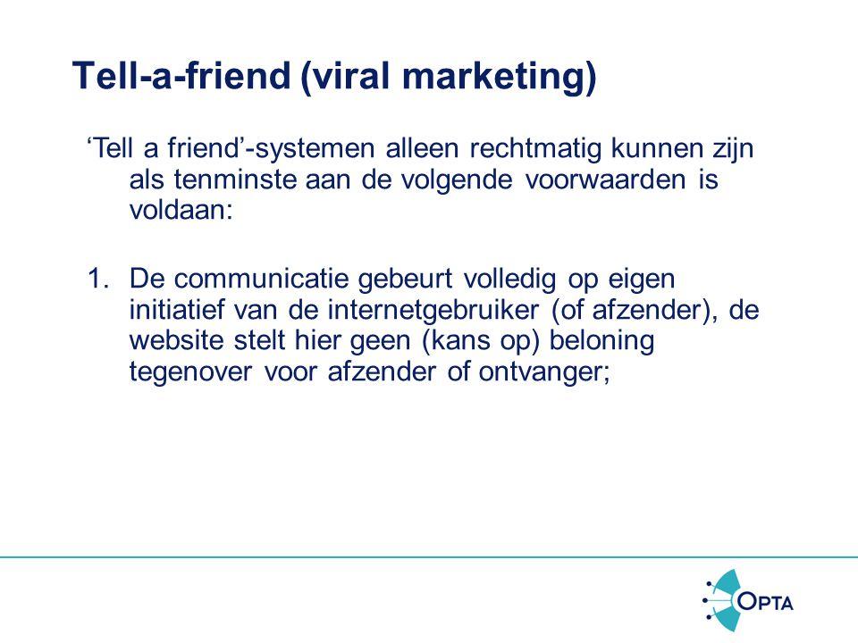 Tell-a-friend (viral marketing) Bij 'Tell a friend'-systemen verzendt een website (op initiatief van en namens een gebruiker) een e-mail zonder vooraf