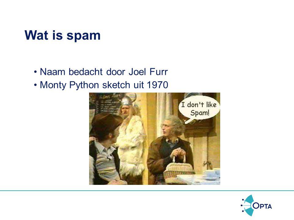 Wat is spam •Naam bedacht door Joel Furr •Monty Python sketch uit 1970