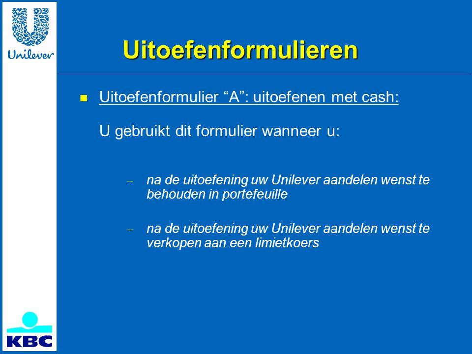 Uitoefenformulieren  Uitoefenformulier A : uitoefenen met cash: U gebruikt dit formulier wanneer u:  na de uitoefening uw Unilever aandelen wenst te behouden in portefeuille  na de uitoefening uw Unilever aandelen wenst te verkopen aan een limietkoers