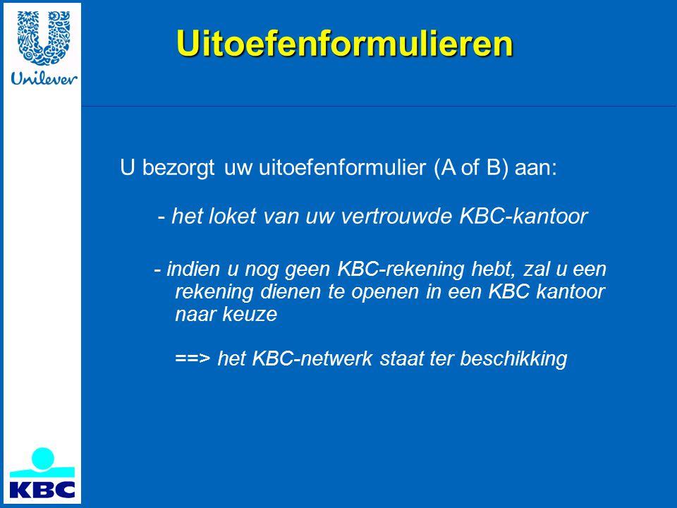 Uitoefenformulieren U bezorgt uw uitoefenformulier (A of B) aan: - het loket van uw vertrouwde KBC-kantoor - indien u nog geen KBC-rekening hebt, zal u een rekening dienen te openen in een KBC kantoor naar keuze ==> het KBC-netwerk staat ter beschikking