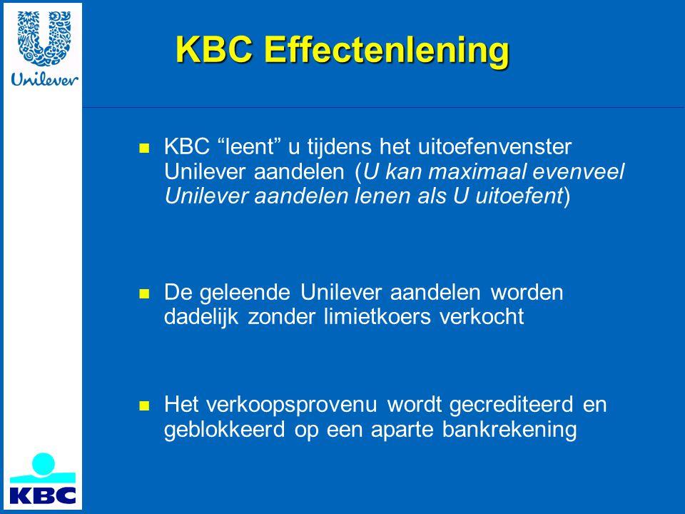KBC Effectenlening  KBC leent u tijdens het uitoefenvenster Unilever aandelen (U kan maximaal evenveel Unilever aandelen lenen als U uitoefent)  De geleende Unilever aandelen worden dadelijk zonder limietkoers verkocht  Het verkoopsprovenu wordt gecrediteerd en geblokkeerd op een aparte bankrekening