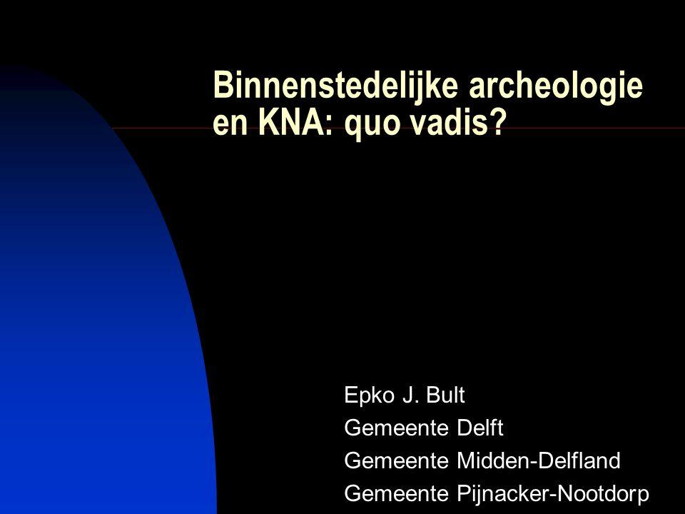 Inleiding  Aanleiding van de discussie  KNA 3.0 in wording  Bijstelling van de norm aan de archeologische praktijk  Vraag is of binnenstedelijke archeologie apart onderdeel van de KNA moet worden of dat aanpassingen op KNA- onderdelen volstaan / nodig zijn.