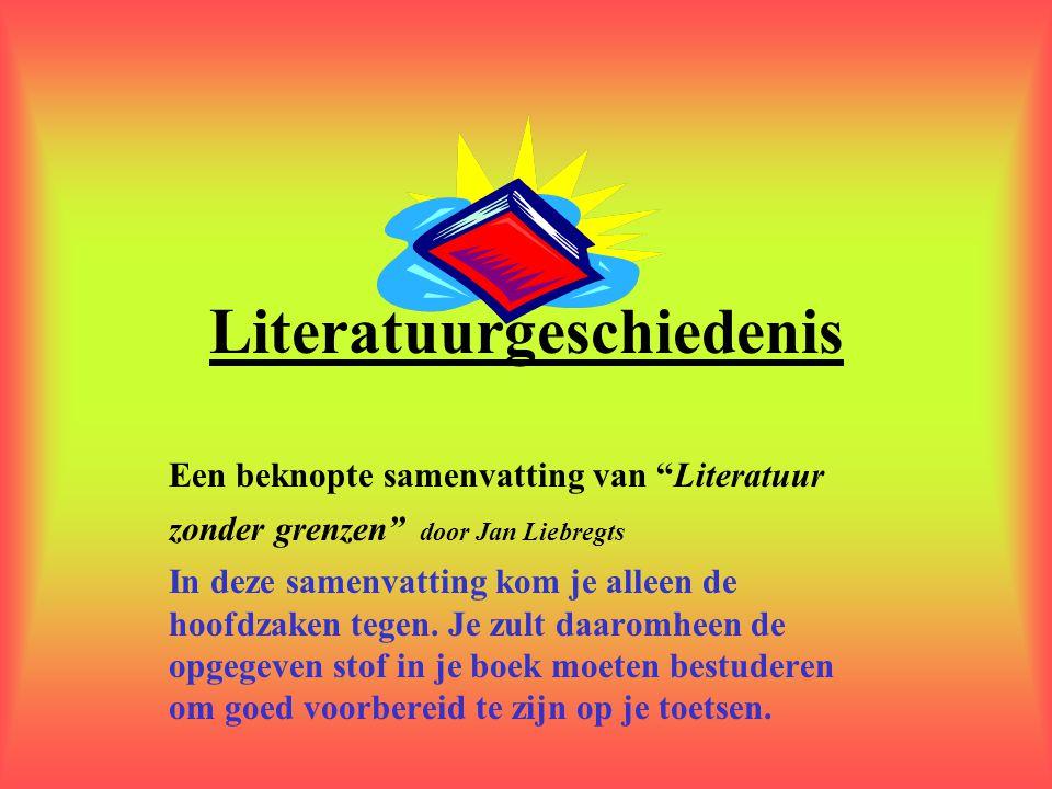 Literatuurgeschiedenis Een beknopte samenvatting van Literatuur zonder grenzen door Jan Liebregts In deze samenvatting kom je alleen de hoofdzaken tegen.