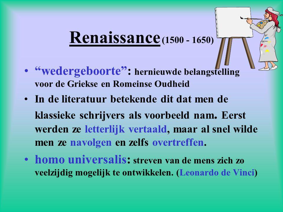 Renaissance (1500 - 1650) • wedergeboorte : hernieuwde belangstelling voor de Griekse en Romeinse Oudheid •In de literatuur betekende dit dat men de klassieke schrijvers als voorbeeld nam.