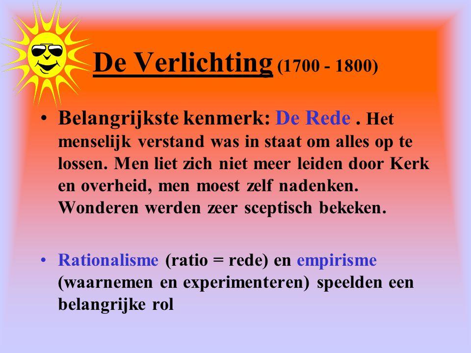 De Verlichting (1700 - 1800) •Belangrijkste kenmerk: De Rede.