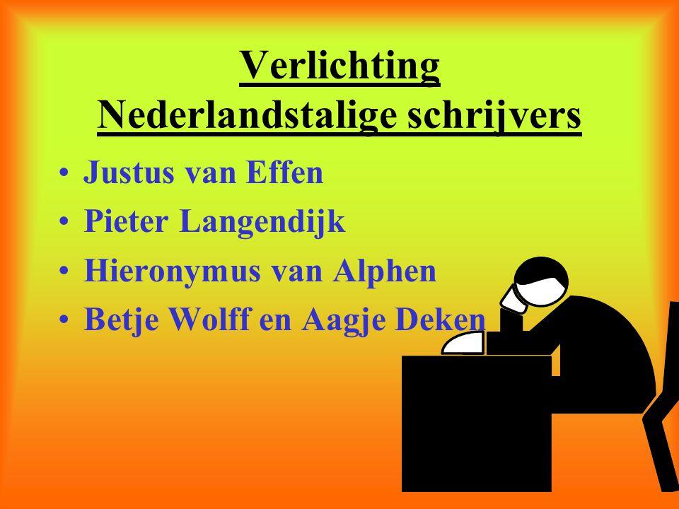 Verlichting Nederlandstalige schrijvers •Justus van Effen •Pieter Langendijk •Hieronymus van Alphen •Betje Wolff en Aagje Deken