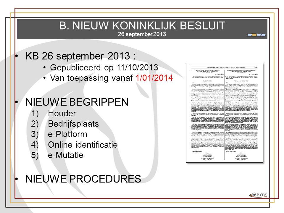 •KB 26 september 2013 : •Gepubliceerd op 11/10/2013 •Van toepassing vanaf 1/01/2014 •NIEUWE BEGRIPPEN 1)Houder 2)Bedrijfsplaats 3)e-Platform 4)Online