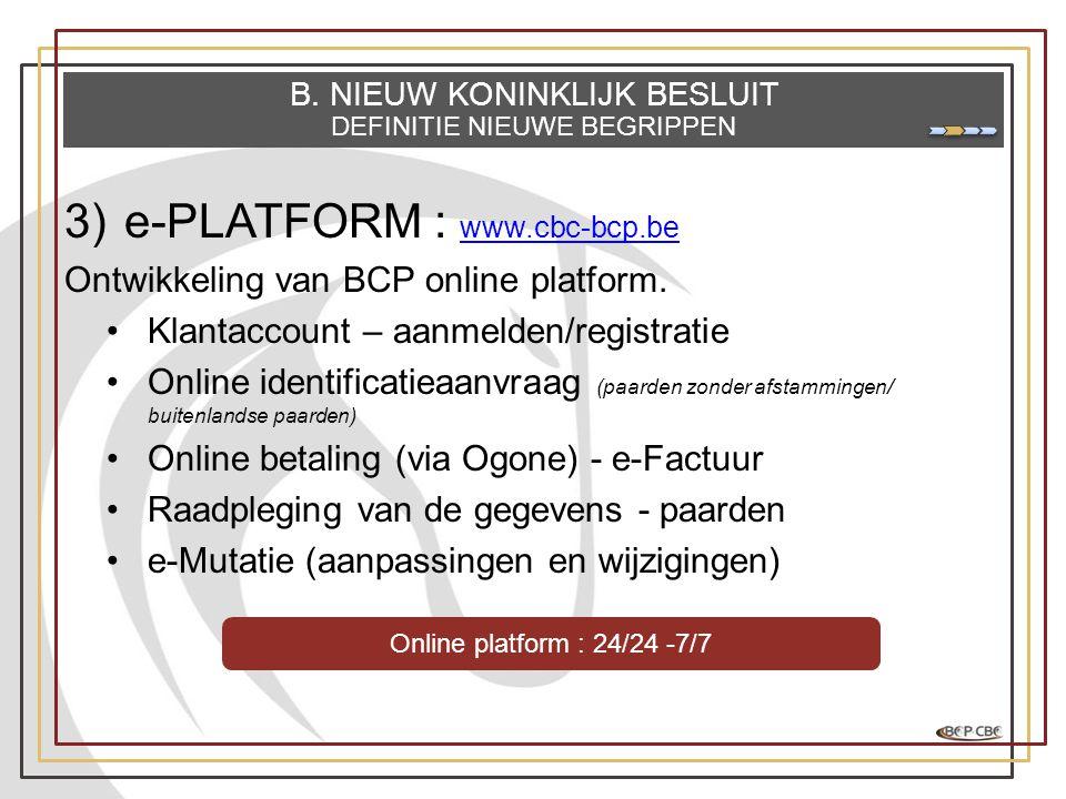 3)e-PLATFORM : www.cbc-bcp.be www.cbc-bcp.be Ontwikkeling van BCP online platform. •Klantaccount – aanmelden/registratie •Online identificatieaanvraag