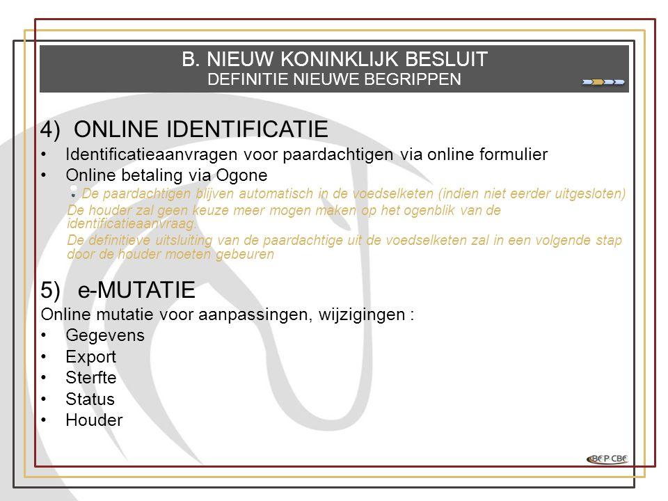4)ONLINE IDENTIFICATIE •Identificatieaanvragen voor paardachtigen via online formulier •Online betaling via Ogone De paardachtigen blijven automatisch